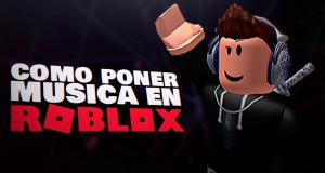 Cómo Poner Música en Roblox